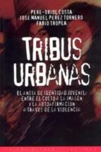 TRIBUS URBANAS: EL ANSIA DE IDENTIDAD JUVENIL: ENTRE EL CULTO A L A IMAGEN Y A LA AUTOAFIRMACION A TRAVES DE LA VIOLENCIA