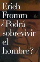 ¿podra sobrevivir el hombre?: una investigacion sobre los hechos y las ficciones de la politica internacional-erich fromm-9788449308543