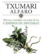 plantas y remedios naturales de los caminos de santiago txumari alfaro 9788466634243
