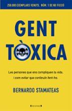 gent toxica: les persones que ens compliquen la vida, i com evita r que continuin fent-ho-bernardo stamateas-9788466650243