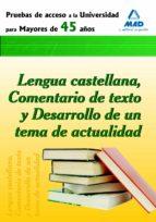 prueba de acceso a la universidad para mayores de 45 años. lengua castellana, comentario de texto y desarrollo de un tema de actualidad-9788467637243