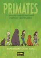 primates: la intrepida ciencia de jane goodall, dian fossey y birute galdikas jim ottaviani maris wicks 9788467918243