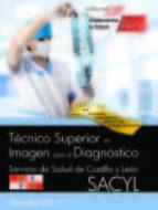 TECNICO SUPERIOR EN IMAGEN PARA EL DIAGNOSTICO. SERVICIO DE SALUD DE CASTILLA Y LEON (SACYL). TEMARIO VOL.II