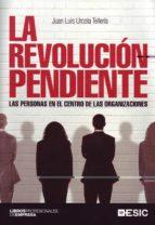 la revolucion pendiente: las personas en el centro de las organiz aciones juan luis urcola telleria 9788473567343