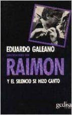 y el silencio se hizo canto: conversaciones con raimon (2ª ed.)-eduardo galeano-9788474320343