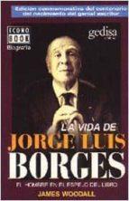 la vida de jorge luis borges: una vida en el reflejo de los libros: el hombre en el espejo del libro james woodall 9788474326543