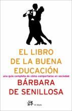 el libro de la buena educacion: una guia completa de como comport arse en sociedad-barbara senillosa-9788476696743