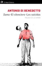 zama; el silenciero; los suicidas-antonio di benedetto-9788476699843