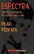 espectra: descenso a las criptas de la literatura y el cine pilar pedraza 9788477024743