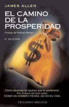 el camino de la prosperidad (2ª ed.): como alcanzar la riqueza qu e te pertenece james allen 9788477204343
