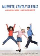 muevete, canta y se feliz: actividades de educacion psicomotriz y musical para niños de 3 a 9 años-jose barcons serrat-9788478696543