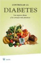 CONTROLAR LA DIABETES: LAS MEJORES DIETAS Y LOS CONSEJOS MAS PRAC TICOS