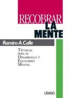 RECOBRAR LA MENTE: TECNICAS PARA EL DESARROLLO Y EQUILIBRIO MENTA L