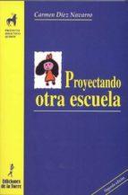 proyectando otra escuela (ebook)-carmen diez navarro-9788479605643