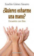El libro de ¿Quieres echarme una mano? autor EUSEBIO GOMEZ NAVARRO EPUB!