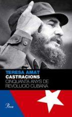 castracions: cinquanta anys de revolucio cubana-teresa amat-9788484375043