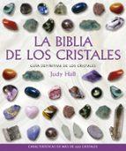 la biblia de los cristales: guia definitiva de los cristales (8ª ed.) judy hall 9788484451143