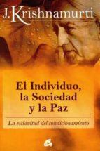 el individuo, la sociedad y la paz: la esclavitud de condicionami ento-j. krishnamurti-9788484453543