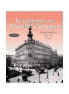 imagenes del madrid antiguo 1: album fotografico, 1857 1939 9788487290343