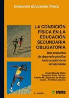 la condicion fisica en la educacion secundaria una propuesta de d esarrollo practico hacia la autonomia 9788487330643