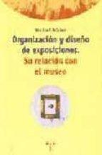 ORGANIZACION Y DISEÑO DE EXPOSICIONES: SU RELACION CON EL MUSEO