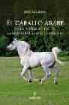 el caballo arabe: en la historia y en los manuscritos arabes de o riente-jose aguilera pleguezuelo-9788488586643