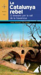 El libro de La catalunya rebel: 13 itineraris per la vall de la gavarresa autor JOSEP MONTOYA BARBERA DOC!
