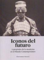 Iconos del futuro. A propósito de lo moderno en el Mundo Contemporáneo