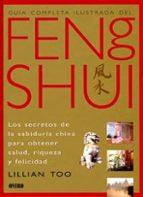 guia completa ilustrada del feng shui: los secretos de la sabidur ia china para obtener salud, riqueza y felicidad-lillian too-9788492252343