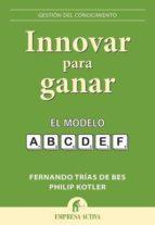 (pe) innovar para ganar: el modelo a,b,c,d,e,f philip kotler fernando trias de bes 9788492452743