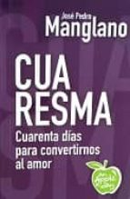 cuaresma: cuarenta dias para convertirnos al amor jose pedro manglano castellany 9788494212543