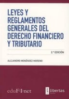leyes y reglamentos generales del derecho financiero y tributario (2ª ed.) alejandro menéndez moreno 9788494593543