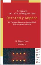 origenes del electromagnetismo oersted y ampere m⪠carmen perez de landazabal paloma varela nieto 9788495599643