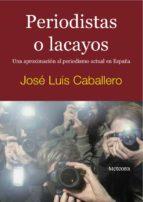PERIODISTAS O LACAYOS: UNA APROXIMACION AL PERIODISMO ACTUA EN ES PAÑA