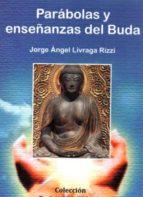 El libro de Parabolas y enseñanzas del buda autor JORGE ANGEL LIVRAGA RIZZI TXT!