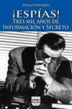 ¡ espias !: tres mil años de informacion y secreto-diego navarro-9788496780743