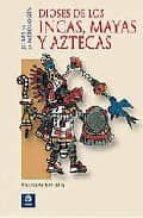 dioses de los incas, mayas y aztecas andreas koppen 9788497648943