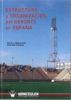 estructura y organizacion del deporte en españa-antonio j. monroy anton-9788498231243