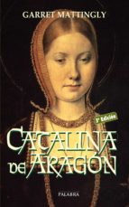 catalina de aragon (3ª ed.)-garrett mattingly-9788498407143