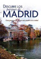 descubre los parques de madrid-jose maria sendarrubia-9788498733143