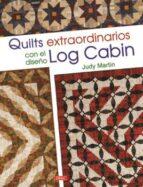 quilts extraordinarios con el diseño log cabin judy martin 9788498745443