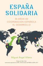 españa solidaria: 30 años de cooperacion española al desarrollo-miguel angel villena-9788498754643