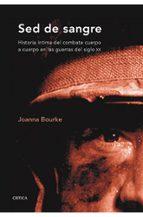 sed de sangre: historia intima del combate cuerpo a cuerpo en las guerras del siglo xx joanna bourke 9788498920543
