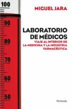 laboratorio de medicos: viaje al interior de la medicina y la ind ustria farmaceutica miguel jara 9788499420943