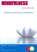 mindfulness en tu dia a dia:  practica de la atencion y la meditacion bhikku; thera, nyanasatta khantipalo 9788499501543