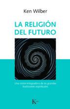 la religion del futuro: una vision integradora de las grandes tradiciones espirituales ken wilber 9788499886343