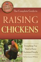 The Complete Guide to Raising Chickens: Everything You Need to Know Explained Simply (Back-To-Basics)