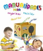 MANUALIDADES PARA ORGANIZAR, RECICLAR, DECORAR, GUARDAR Y DIVERTIRSE