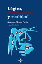LOGICA, MATEMATICAS Y REALIDAD (2ª ED)