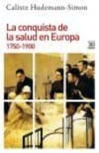 La conquista de la salud en Europa. 1750-1900 (Siglo XXI de España General)